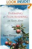 Click here to Order your copy of Farming and Flourishing on Sixty Acres by Steve Elzinga